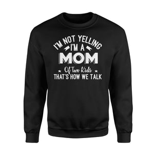 I'm Not Yelling I'm A Mom Of Two Kids Thats How We Talk - Standard Fleece Sweatshirt Apparel S / Black