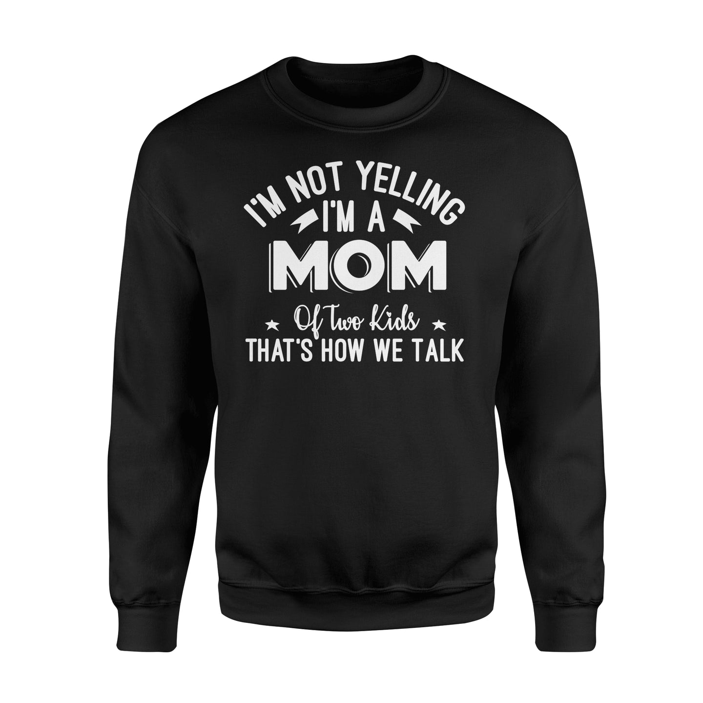I'm Not Yelling I'm A Mom Of Two Kids Thats How We Talk - Standard Fleece Sweatshirt