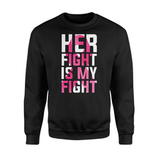 Load image into Gallery viewer, Her Fight Is My Fight - Standard Fleece Sweatshirt