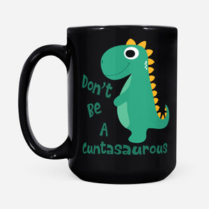 Funny Adults Words Printed Mug Don't Be A Cuntasaurous T Rex Themed Novelty Gift - Black Mug Drinkware 15oz