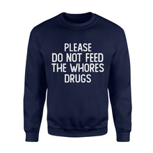 Load image into Gallery viewer, Please Do Not Feed The Whores Drugs - Standard Fleece Sweatshirt Apparel S / Navy