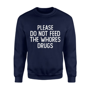 Please Do Not Feed The Whores Drugs - Standard Fleece Sweatshirt Apparel S / Navy