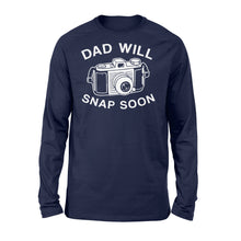 Load image into Gallery viewer, Dad Will Snap Soon Long Sleeve Apparel S / Navy