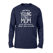 Load image into Gallery viewer, I'm Not Yelling I'm A Mom Of Two Kids - Standard Long Sleeve Apparel S / Navy