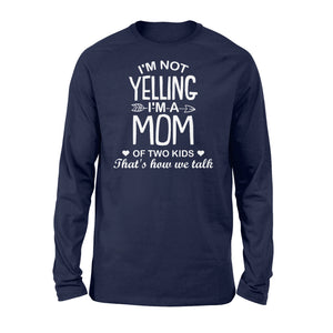 I'm Not Yelling I'm A Mom Of Two Kids - Standard Long Sleeve Apparel S / Navy
