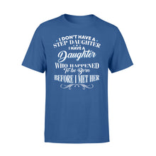 Load image into Gallery viewer, I Don't Have A Stepdaughter I Have A Daughter - Standard T-shirt Apparel S / Royal