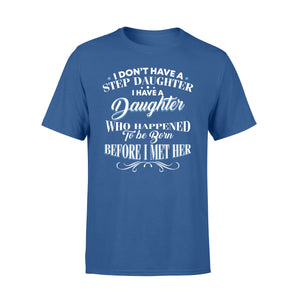 I Don't Have A Stepdaughter I Have A Daughter - Standard T-shirt Apparel S / Royal