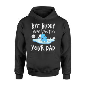 Bye Buddy Hope you find your dad - Standard Hoodie Apparel S / Black