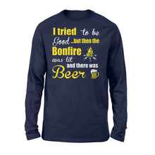 Load image into Gallery viewer, I Tried To Be Good But Then The Bonfire Was Lit And There Was Beer - Standard Long Sleeve Apparel S / Navy