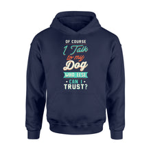 Load image into Gallery viewer, Of Course I Talk To My Dog - Standard Hoodie Apparel S / Navy