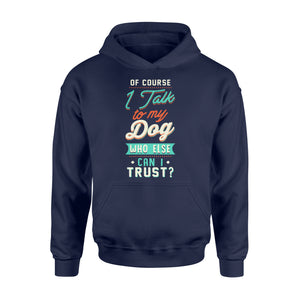 Of Course I Talk To My Dog - Standard Hoodie Apparel S / Navy
