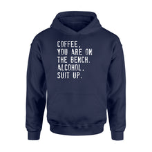 Load image into Gallery viewer, Coffee You Are On The Bench Alcohol Suit Up - Standard Hoodie Apparel S / Navy