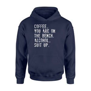 Coffee You Are On The Bench Alcohol Suit Up - Standard Hoodie Apparel S / Navy
