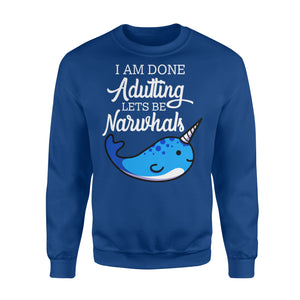 I Am Done Adulting Lets Be Narwhals - Standard Fleece Sweatshirt Apparel S / Royal