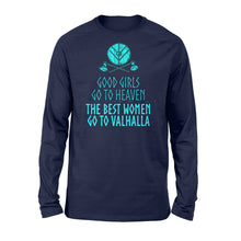Load image into Gallery viewer, Good Girls Go To Heaven The Best Women Go To Valhalla - Standard Long Sleeve Apparel S / Navy