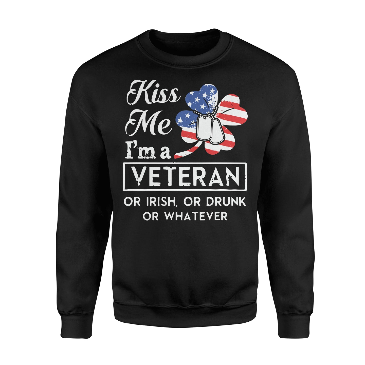 Kiss Me I'm A Veteran Or Irish Or Drunk Or Whatever - Standard Fleece Sweatshirt Apparel S / Black
