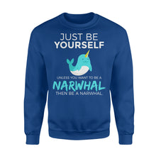 Load image into Gallery viewer, Just Be Yourself Unless You Want To Be A Narwhal - Standard Fleece Sweatshirt Apparel S / Royal
