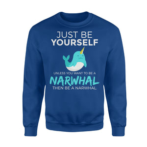 Just Be Yourself Unless You Want To Be A Narwhal - Standard Fleece Sweatshirt Apparel S / Royal
