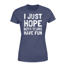 Load image into Gallery viewer, Funny I Just Hope Both Teams Have Fun - Standard Women's T-shirt Apparel XS / Navy