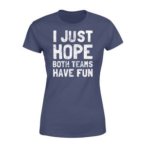 Funny I Just Hope Both Teams Have Fun - Standard Women's T-shirt Apparel XS / Navy