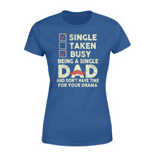 Load image into Gallery viewer, Single Taken Busy Being A Single Dad - Standard Women's T-shirt Apparel XS / Royal