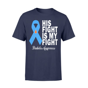 His Fight Is My Fight Diabetes Awareness - Standard T-shirt Apparel S / Navy