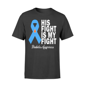His Fight Is My Fight Diabetes Awareness - Standard T-shirt Apparel S / Black