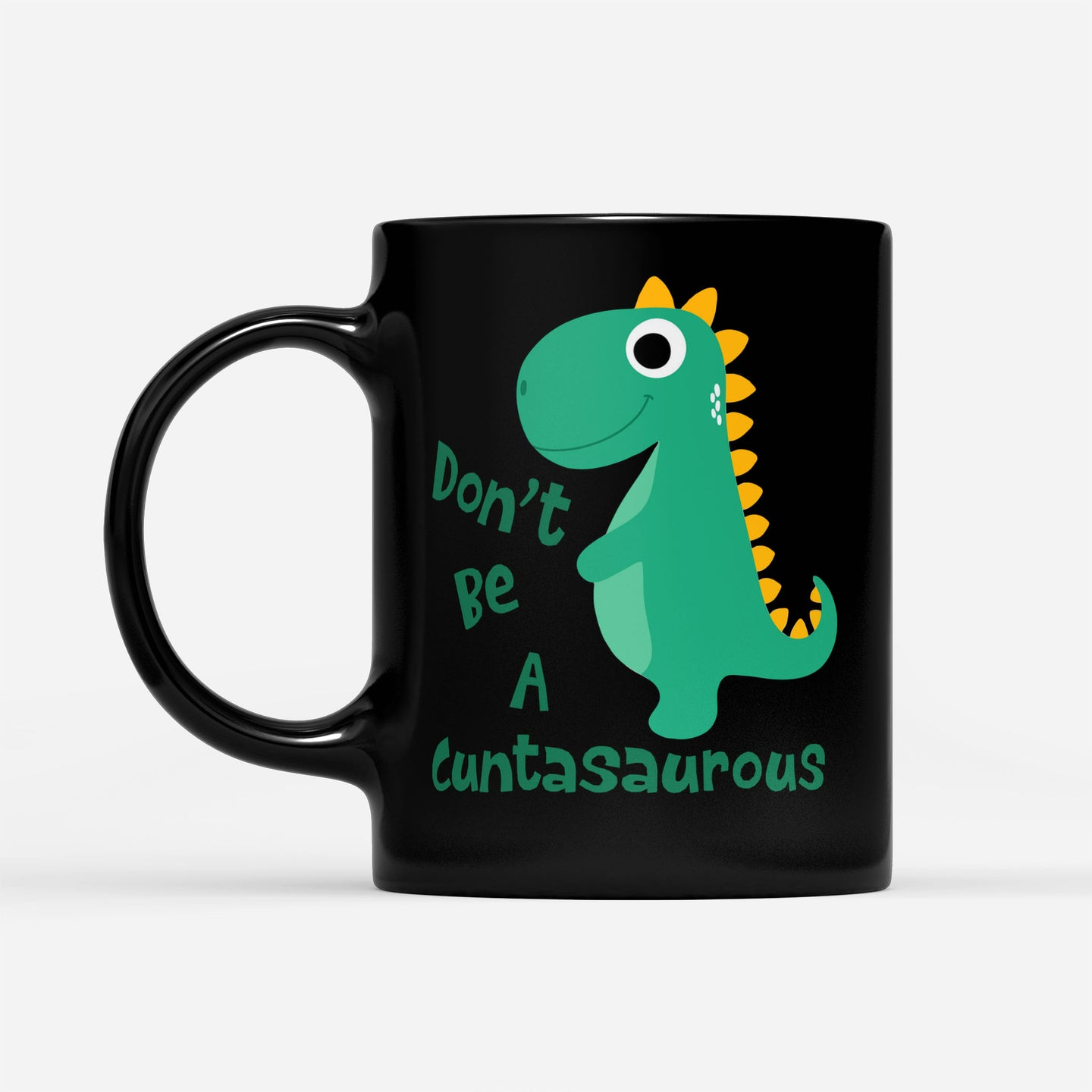 Funny Adults Words Printed Mug Don't Be A Cuntasaurous T Rex Themed Novelty Gift - Black Mug Drinkware 11oz
