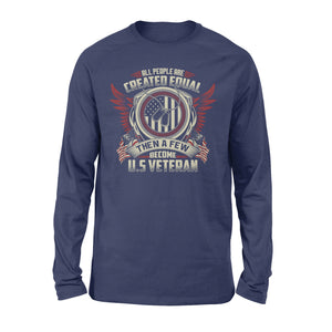 All People Are Created Equal Then A Few Become  Veteran - Standard Long Sleeve