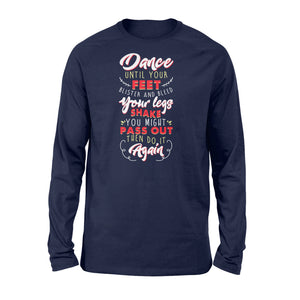 Dance Until Your Feet Dancing - Standard Long Sleeve Apparel S / Navy