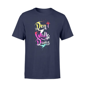 Dont Walk Dance Dancer Tee - Standard T-shirt