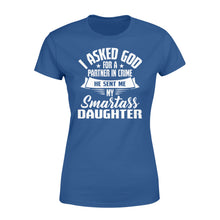 Load image into Gallery viewer, I Asked God For A Partner In Crime He Sent Me My Smartass Daughter - Standard Women's T-shirt Apparel XS / Royal