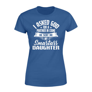 I Asked God For A Partner In Crime He Sent Me My Smartass Daughter - Standard Women's T-shirt Apparel XS / Royal