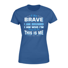 Load image into Gallery viewer, I Am Brave I Am Bruised Fathers Day - Standard Women's T-shirt