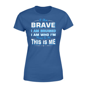 I Am Brave I Am Bruised Fathers Day - Standard Women's T-shirt