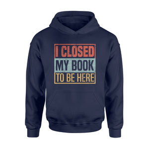 I Closed My Book To Be Here - Standard Hoodie Apparel S / Navy