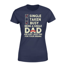 Load image into Gallery viewer, Single Taken Busy Being A Single Dad - Standard Women's T-shirt Apparel XS / Navy