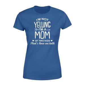 I'm Not Yelling I'm A Mom Of Two Kids - Standard Women's T-shirt Apparel XS / Royal