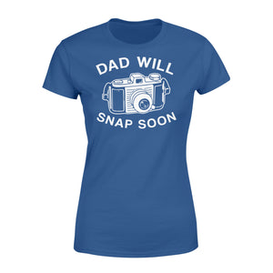 Dad Will Snap Soon Women's T-shirt Apparel XS / Royal