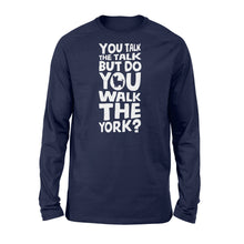 Load image into Gallery viewer, You Talk The Talk But Do You Walk The York - Standard Long Sleeve Apparel S / Navy