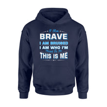 Load image into Gallery viewer, I Am Brave I Am Bruised Fathers Day - Standard Hoodie
