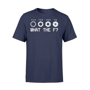 What The F Funny Camera Photographer - Standard T-shirt Apparel S / Navy
