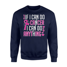 Load image into Gallery viewer, If I Can Do Cancer...I Can Do Anything - Standard Fleece Sweatshirt Apparel S / Navy