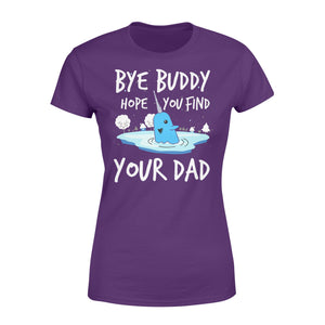 Bye Buddy Hope you find your dad - Standard Women's T-shirt Apparel XS / Purple