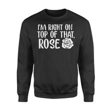 Load image into Gallery viewer, I'm Right On Top Of That Rose - Standard Fleece Sweatshirt Apparel S / Black