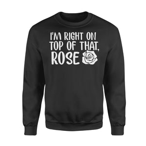 I'm Right On Top Of That Rose - Standard Fleece Sweatshirt Apparel S / Black