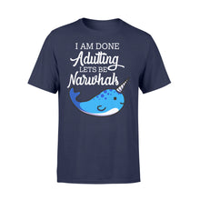 Load image into Gallery viewer, I Am Done Adulting Lets Be Narwhals - Standard T-shirt Apparel S / Navy