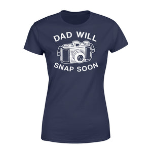 Dad Will Snap Soon Women's T-shirt Apparel XS / Navy