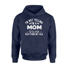 Load image into Gallery viewer, I'm Not Yelling I'm A Mom Of Two Kids Thats How We Talk - Standard Hoodie Apparel S / Navy