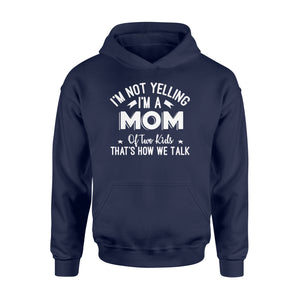 I'm Not Yelling I'm A Mom Of Two Kids Thats How We Talk - Standard Hoodie Apparel S / Navy